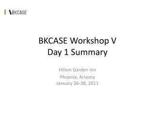 BKCASE Workshop V Day 1 Summary