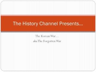 The History Channel Presents…