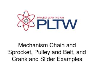 Mechanism Chain and Sprocket, Pulley and Belt, and Crank and Slider Examples