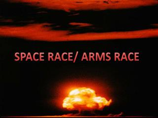 SPACE RACE/ ARMS RACE