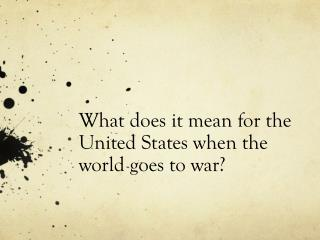 What does it mean for the United States when the world goes to war?