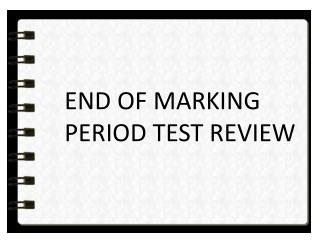 END OF MARKING PERIOD TEST REVIEW