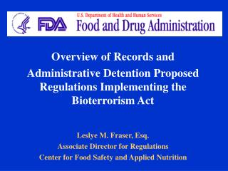 Overview of Records and  Administrative Detention Proposed Regulations Implementing the Bioterrorism Act Leslye M. Frase