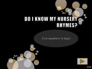 DO I KNOW MY NURSERY RHYMES?