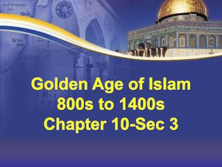 Golden Age of Islam 800s to 1400s Chapter 10-Sec 3