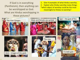 Give 4 examples of what Hindus worship. Explain why Hindus worship many things.