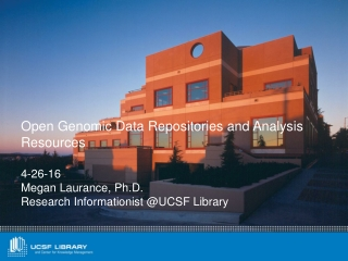 Open Genomic Data Repositories and Analysis Resources 4-26-16 Megan Laurance, Ph.D.