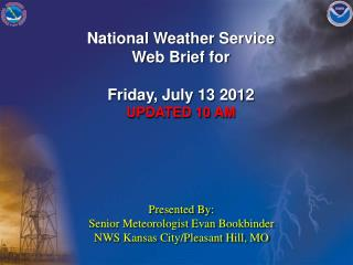 National Weather Service Web Brief for Friday, July 13 2012 UPDATED 10 AM