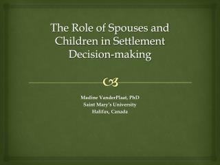 The Role of Spouses and  C hildren in Settlement Decision-making