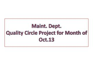 Maint. Dept. Quality Circle Project for Month of Oct.13