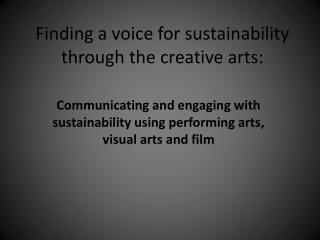 Finding a voice for sustainability through the creative arts: