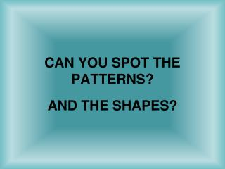 CAN YOU SPOT THE PATTERNS?