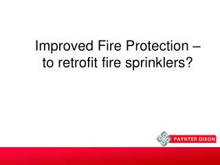 Improved Fire Protection – to retrofit fire sprinklers?
