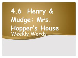 4.6  Henry &  Mudge : Mrs. Hopper's House
