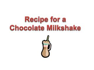 Recipe for a Chocolate Milkshake