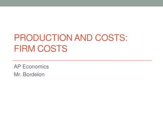 Production and Costs: Firm Costs