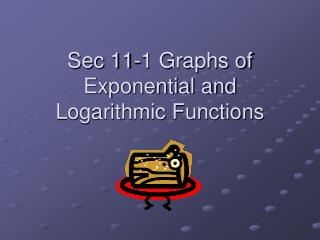 Sec 11-1 Graphs of Exponential and Logarithmic Functions