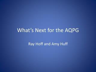 What's Next for the AQPG