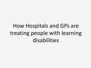 How Hospitals and GPs are treating people with learning disabilities