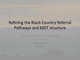 Refining the Black Country Referral Pathways and MDT structure