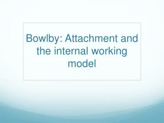 Bowlby : Attachment and the internal working model