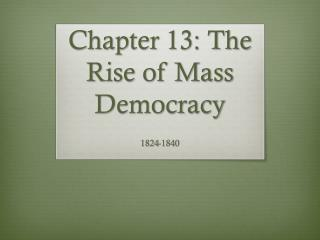 Chapter 13: The Rise of Mass Democracy