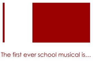 The first ever school musical is…
