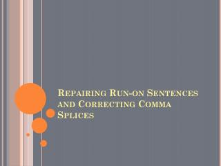 Repairing Run-on Sentences and Correcting Comma Splices
