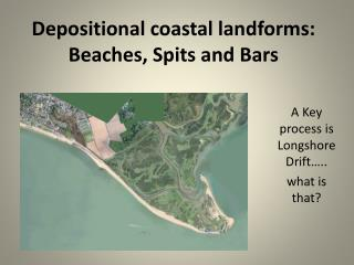 Depositional  coastal landforms: Beaches, Spits and Bars
