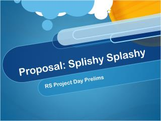 Proposal:  Splishy  Splashy