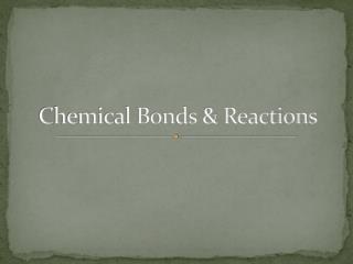 Chemical Bonds & Reactions