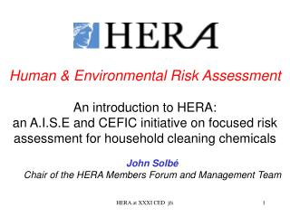 Human & Environmental Risk Assessment An introduction to HERA:  an A.I.S.E and CEFIC initiative on focused risk assessme