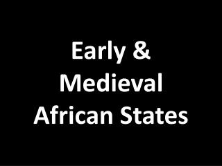 Early & Medieval African States