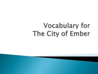 Vocabulary for  The City of Ember