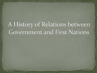 A History of Relations between Government and First Nations