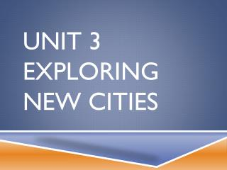 Unit 3 Exploring New Cities