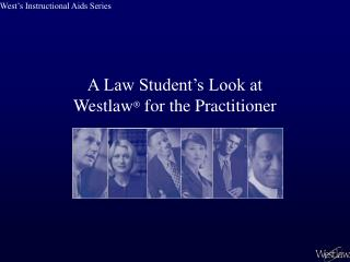 A Law Student's Look at Westlaw ®  for the Practitioner