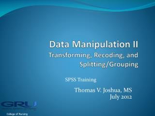 Data Manipulation II Transforming, Recoding, and Splitting/Grouping