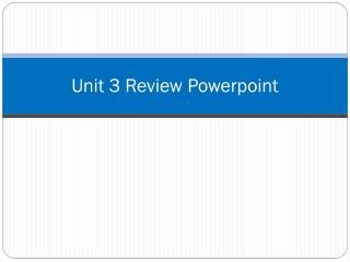 Unit 3 Review Powerpoint