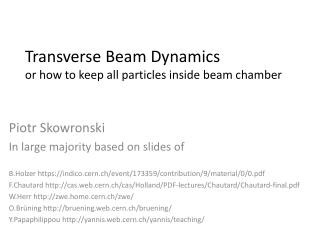 Transverse Beam Dynamics or how to keep all particles inside beam chamber