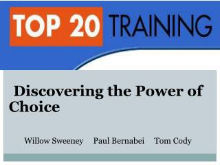 Discovering the Power of Choice Willow Sweeney Paul Bernabei Tom Cody