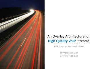 An  Overlay Architecture  for  High Quality VoIP Streams