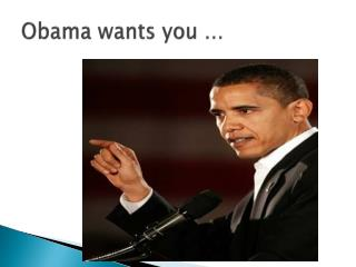 Obama wants you …