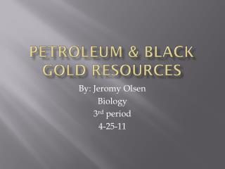 Petroleum & Black gold resources