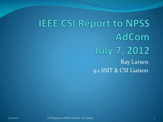 IEEE CSI Report to NPSS AdCom July 7, 2012