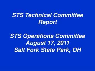 STS  Technical  Committee Report STS Operations Committee August 17, 2011 Salt Fork State Park, OH