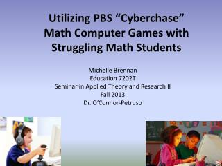"Utilizing PBS ""Cyberchase""  Math Computer Games with Struggling Math Students"
