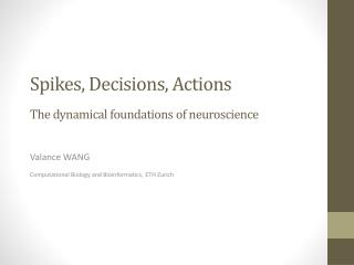 Spikes, Decisions, Actions The  dynamical foundations of neuroscience