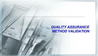 LECTURE 13            QUALITY ASSURANCE METHOD VALIDATION