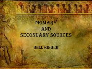 P rimary  and  Secondary Sources